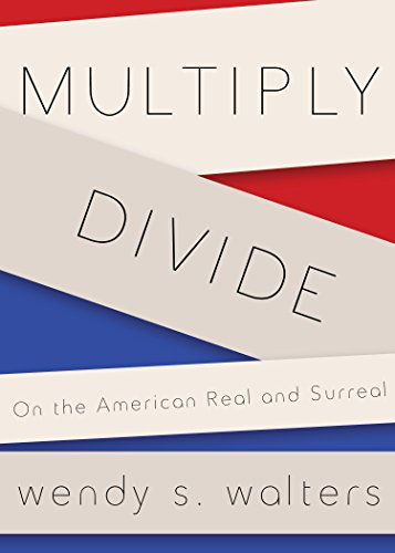 Multiply/Divide: On the American Real and Surreal: Walters, Wendy S.