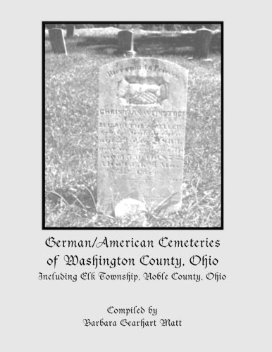 9781941412084: German/American Cemeteries of Washington County, Ohio: Including Elk Township, now Noble County, Ohio