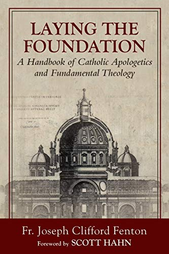 Laying the Foundation: A Handbook of Catholic Apologetics and Fundamental Theology: Joseph Clifford...