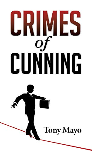 9781941466049: Crimes of Cunning: A comedy of personal and political transformation in the deteriorating American workplace.