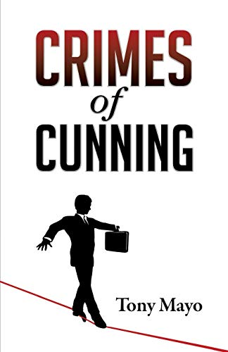 9781941466056: Crimes of Cunning: A comedy of personal and political transformation in the deteriorating American workplace.