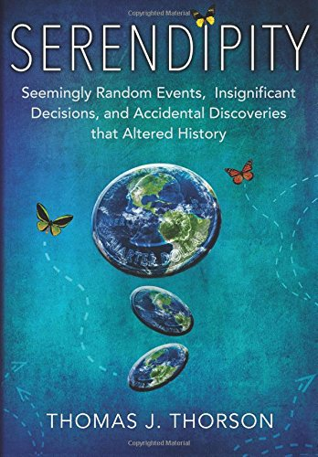 Serendipity: Seemingly Random Events, Insignificant Decisions, and Accidental Discoveries that ...