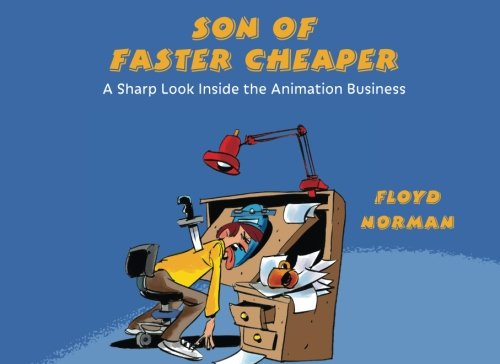 9781941500378: Son of Faster Cheaper: A Sharp Look Inside the Animation Business