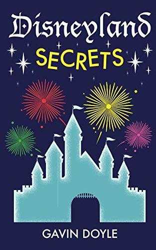 Disneyland Secrets: A Grand Tour of Disneyland's Hidden Details: Gavin Doyle