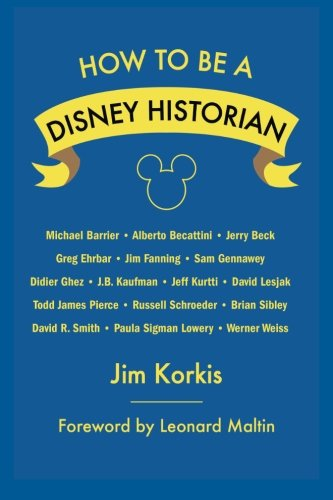 9781941500927: How to Be a Disney Historian: Tips from the Top Professionals
