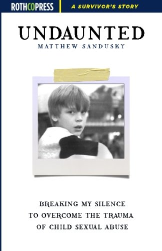 9781941519875: Undaunted: Breaking My Silence to Overcome the Trauma of Child Sexual Abuse