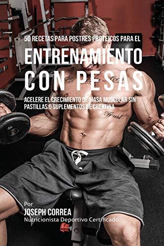 9781941525739: 50 Recetas Para Postres Proteicos Para El Entrenamiento Con Pesas: Acelere El Crecimiento de Masa Muscular Sin Pastillas O Suplementos de Creatina