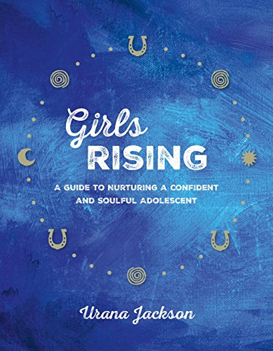 9781941529188: Girls Rising: A Guide to Nurturing a Confident and Soulful Adolescent
