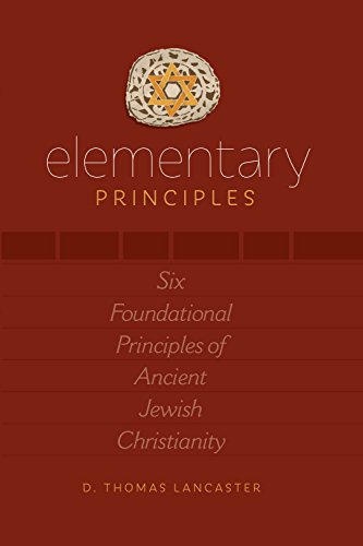 9781941534038: Elementary Principles: Six Foundational Principles of Ancient Jewish Christianity