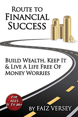 9781941536117: Route to Financial Success: Build Wealth, Keep It and Live a Life Free of Money Worries