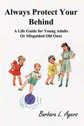 9781941536353: Always Protect Your Behind: A Life Guide for Young Adults or Misguided Old Ones