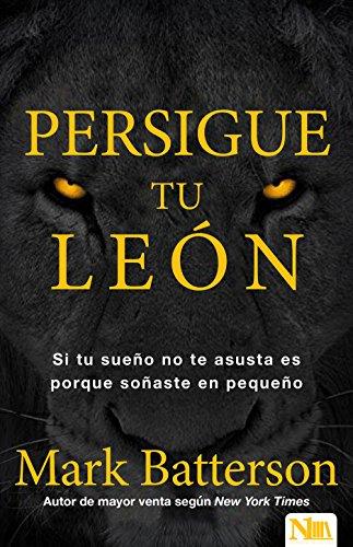 9781941538319: Persigue tu león: Si tu sueño no te asusta es porque soñaste en pequeño (Spanish Edition)