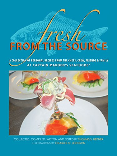 9781941573068: Fresh From the Source: A Collection of Recipes From the Chefs, Crew, Friends and Families of Captain Marden's Seafood's Inc.®