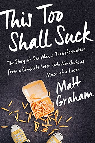 9781941631591: This Too Shall Suck: The Story of One Man's Transformation from a Complete Loser Into Not Quite as Much of a Loser (Smart Pop)