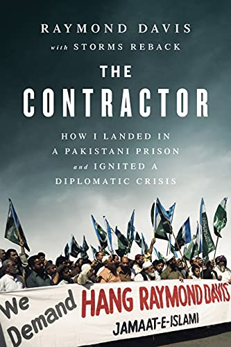 9781941631843 The Contractor How I Landed In A Pakistani Prison And Ignited Diplomatic