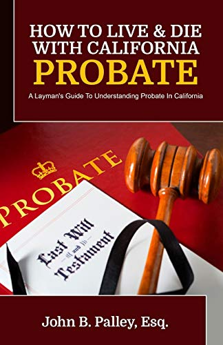 9781941645574: How To Live & Die With California Probate: A Layman's Guide To Understanding Probate In California