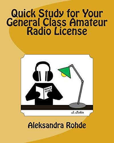 Quick Study for Your General Class Amateur Radio License: Valid July 1, 2015 - June 30, 2019: ...