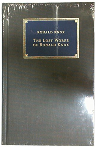9781941663103: The Lost Works of Ronald Knox - Catholic Answers Classics Edition