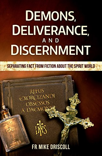 9781941663202: Demons, Deliverance, Discernment : Separating Fact from Fiction about the Spirit World