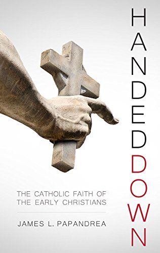 9781941663530: Handed Down: The Catholic Faith of the Early Christians
