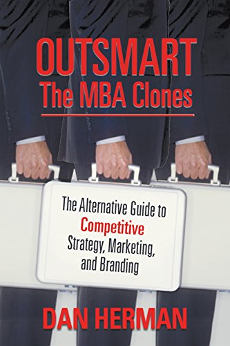 9781941688250: Outsmart the MBA Clones: The Alternative Guide to Competitive Strategy, Marketing, and Branding