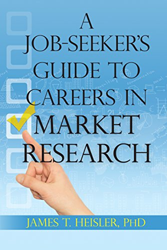 A Job-Seeker's Guide to Careers in Market Research: James T. Heisler