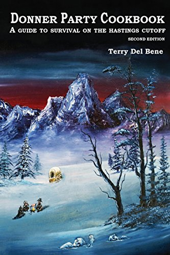 Donner Party Cookbook: A Guide to Survival on the Hastings Cutoff: Terry Del Bene