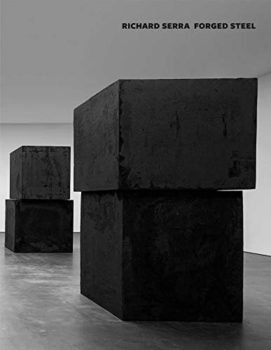 Richard Serra: Forged Steel: Richard Serra