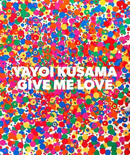 Yayoi Kusama: Give Me Love: Kusama, Yayoi