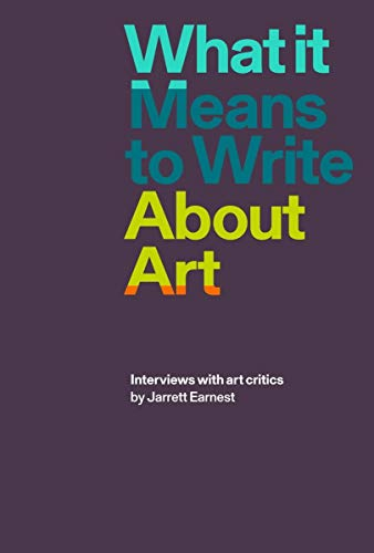 9781941701898: What it Means to Write About Art: Interviews with art critics