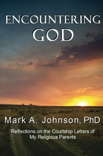 Encountering God: Reflections on the Courtship Letters of My Religious Parents: Mark A. Johnson