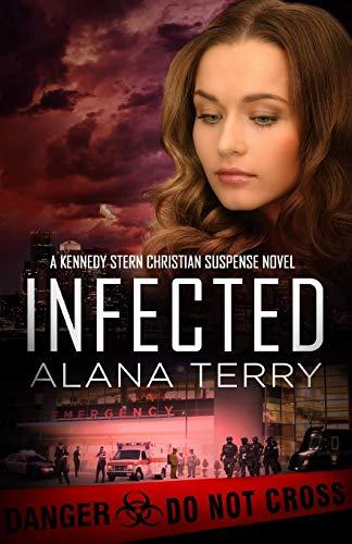 Infected (A Kennedy Stern Christian Suspense Novel) (Volume 6): Alana Terry