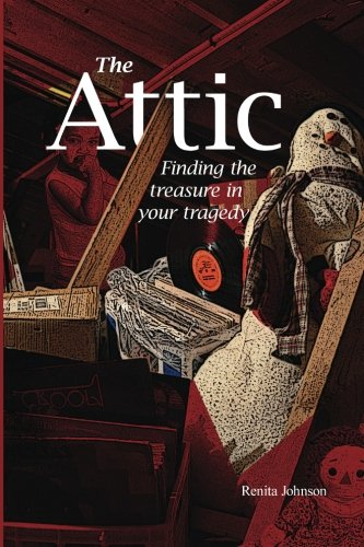 9781941749210: Attic: Finding the treasure in your tragedy