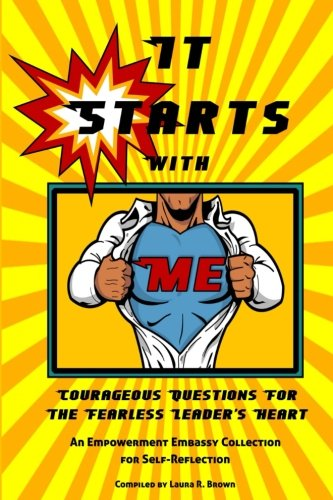 It Starts with Me: Courageous Questions for: Laura R Brown