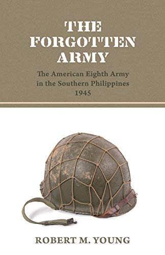 The Forgotten Army: The American Eighth Army: Robert M Young