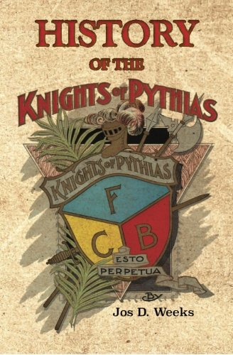 History of the Knights of Pythias: Weeks, Jos D.