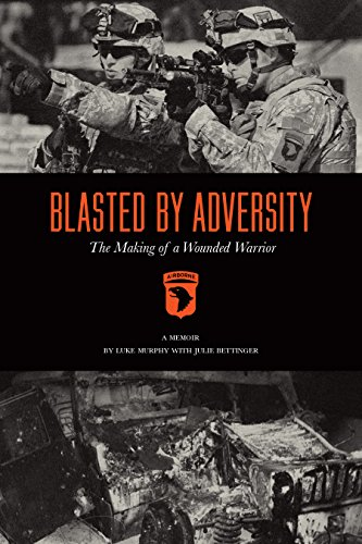 Blasted By Adversity: The Making of a Wounded Warrior: Murphy, Luke