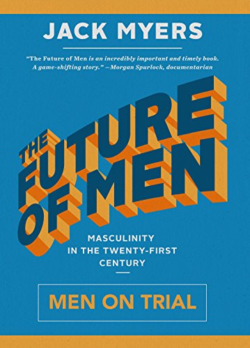 The Future of Men: Masculinity in the Twenty-First Century: Jack Myers