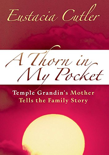 9781941765401: A Thorn In My Pocket: Temple Grandin's Mother Tells the Family Story