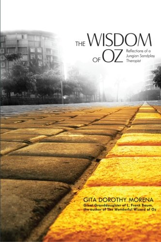 The Wisdom of Oz: Reflections of a Jungian Sandplay Therapist: Morena Ph.D., Dorothy Gita