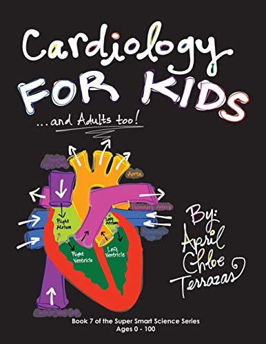 Cardiology for Kids ...and Adults Too!: Terrazas, April Chloe