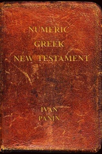 Numeric Greek New Testament: Panin's Greek Critical Text from Numerics: Ivan Panin