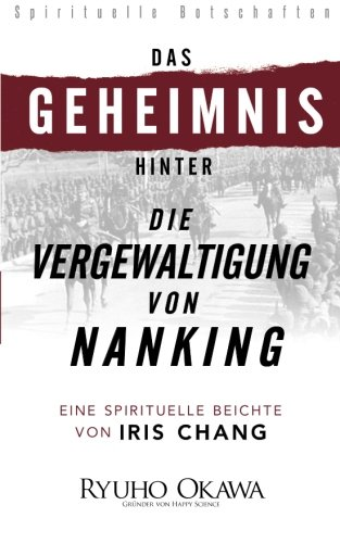 9781941779590: The Secret Behind The Rape of Nanking: A Spiritual Confession by Iris Chang (Spiritual Interview Series) [German Edition]
