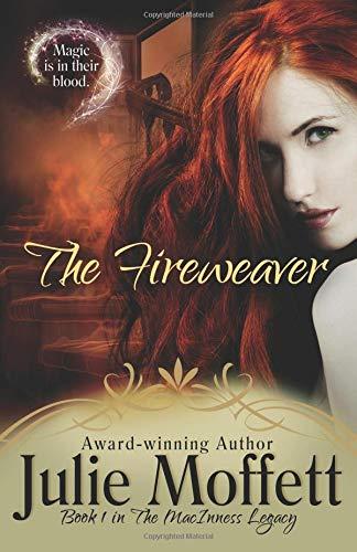 The Fireweaver: Book 1 The MacInness Legacy (Volume 1): Moffett, Julie