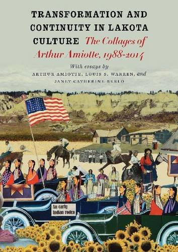 Transformation and Continuity in Lakota Culture: The Collages of Arthur Amiotte: Arthur Amiotte