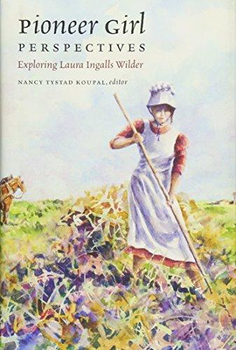 Pioneer Girl Perspectives: Exploring Laura Ingalls Wilder: Nancy Tystad Koupal