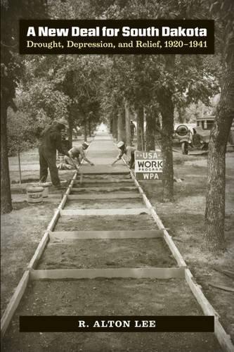 A New Deal for South Dakota: Drought,: Lee, R. Alton