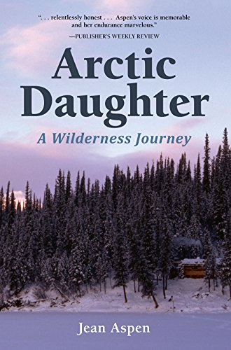 Arctic Daughter: A Wilderness Journey: Aspen, Jean
