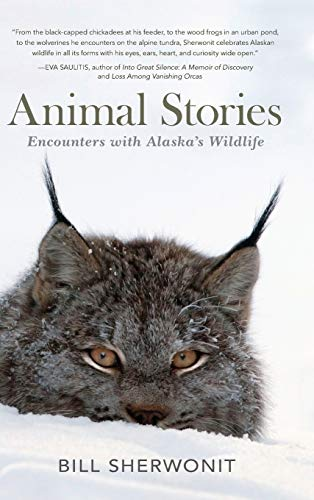 Animal Stories: Encounters with Alaska's Wildlife: Bill Sherwonit