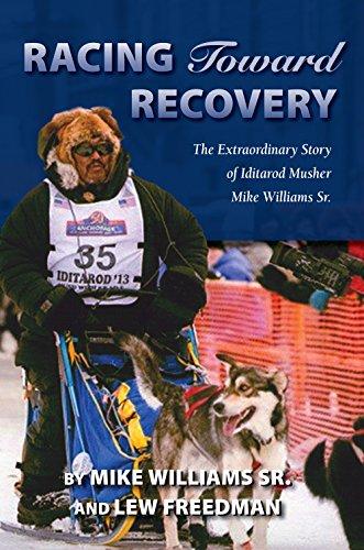 9781941821442: Racing Toward Recovery: The Extraordinary Story of Alaska Musher Mike Williams Sr.
